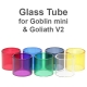 Goblin Mini / Goliath V2 Glass Tube